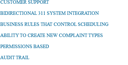 CUSTOMER SUPPORT BIDIRECTIONAL 311 SYSTEM INTEGRATION BUSINESS RULES THAT CONTROL SCHEDULING ABILITY TO CREATE NEW COMPLAINT TYPES PERMISSIONS BASED AUDIT TRAIL