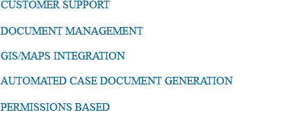 CUSTOMER SUPPORT DOCUMENT MANAGEMENT GIS/MAPS INTEGRATION AUTOMATED CASE DOCUMENT GENERATION PERMISSIONS BASED